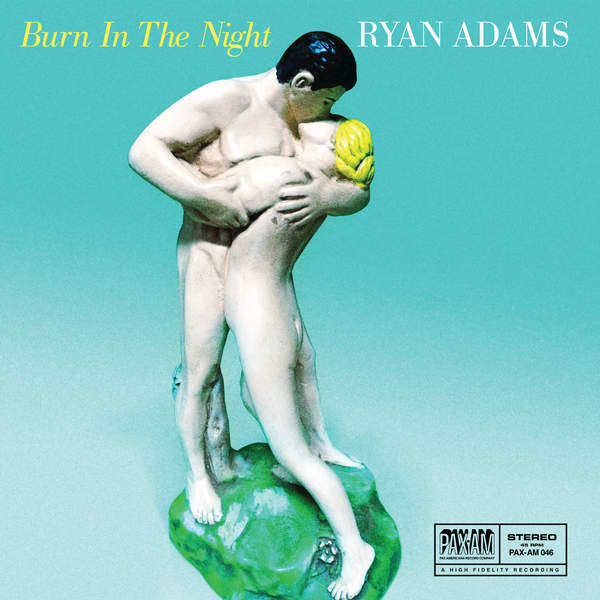 Burn In The Night by Ryan Adams from PAX-AM (cat. no. PAX-AM 046